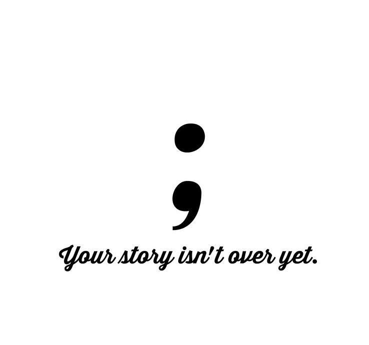 Semi colon your story isn't over yet